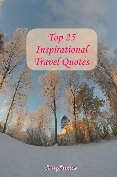 Top 25 Inspirational Travel Quotes Of All Times By Crizzy Kiss